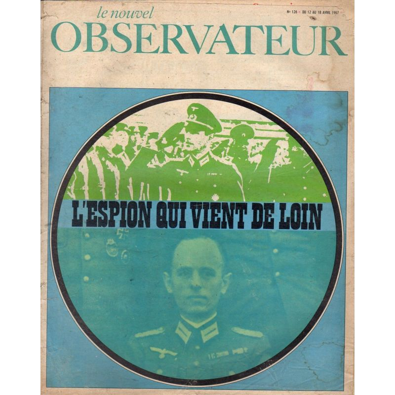 Le Nouvel Observateur n° 126 - 12 avril 1967 - L'espion qui vient de loin