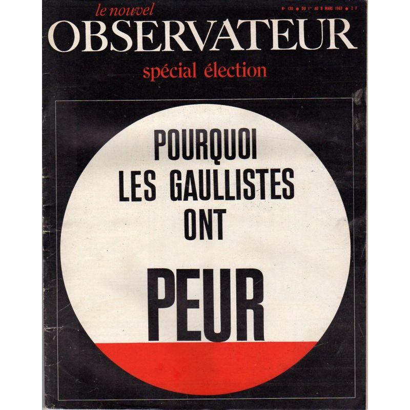Le Nouvel Observateur n° 120 - 1er mars 1967 - Pourquoi les gaullistes ont peur