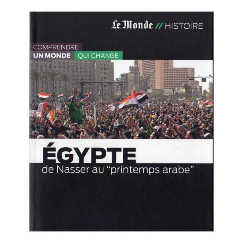 L'Égypte de Nasser au printemps arabe (Le Monde // Histoire)