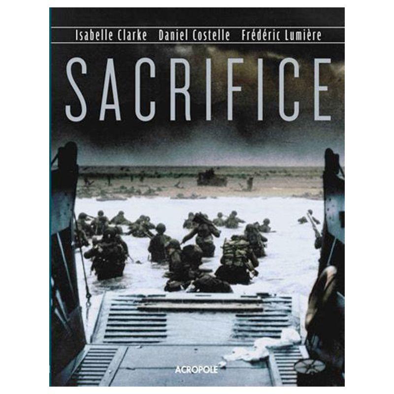 Sacrifice : Du débarquement à la libération de Paris - Isabelle Clark, Daniel Costelle