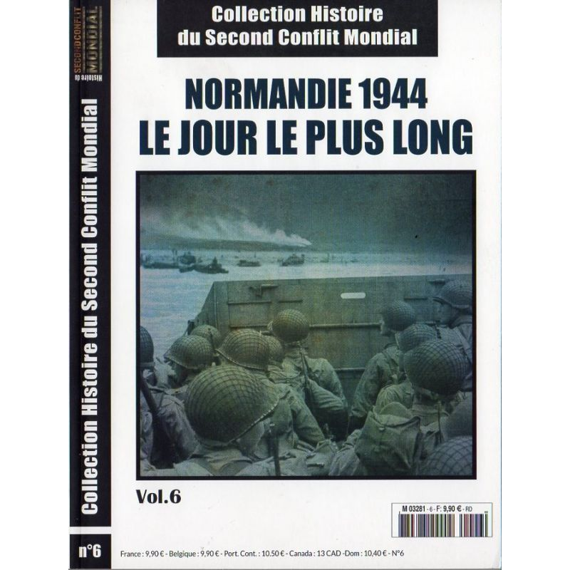 Histoire du Second Conflit Mondial n° 6 - Normandie 1944, le jour le plus long