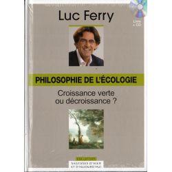 Philosophie de l'écologie - Croissance verte ou décroissance ? (de Luc Ferry) - Livre + CD (Philosophie)