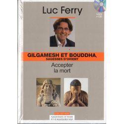 Gilgamesh et Bouddha, sagesses d'Orient - Accepter la mort (de Luc Ferry) - Livre + CD (Philosophie)