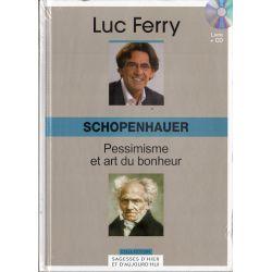 Schopenhauer - Pessimisme et art du bonheur (de Luc Ferry) - Livre + CD (Philosophie)