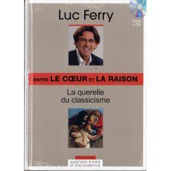 Entre le coeur et la raison - La querelle du classicisme (de Luc Ferry) - Livre + CD (Philosophie)