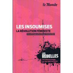 Les Rebelles n° 17 - Les insoumises, La révolution féministe (par Christine Bard)