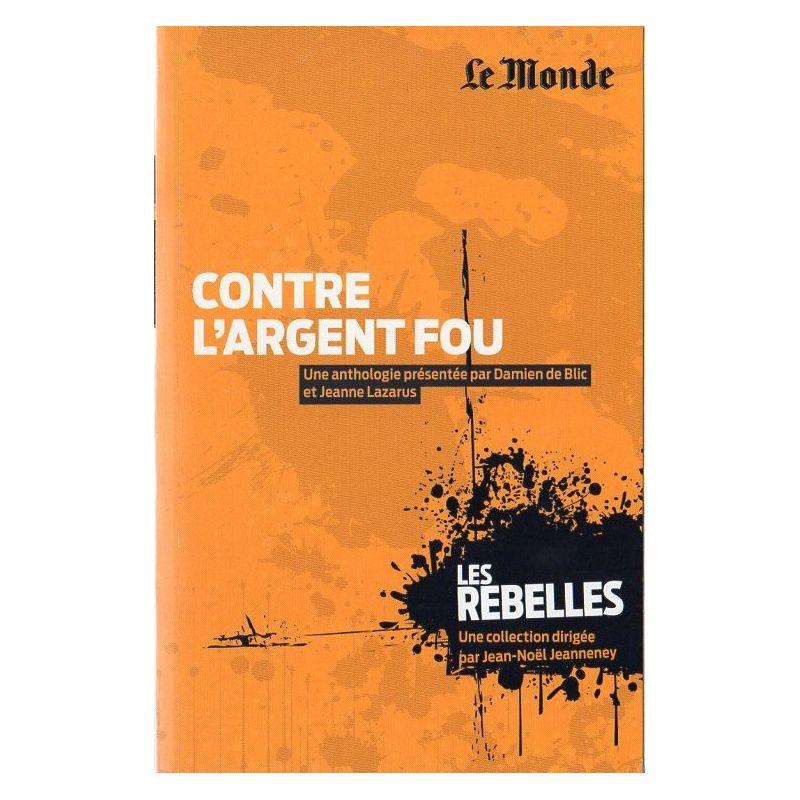 Les Rebelles n° 6 -  Contre l'Argent fou (par Damien de Blic & Jeanne Lazarus)