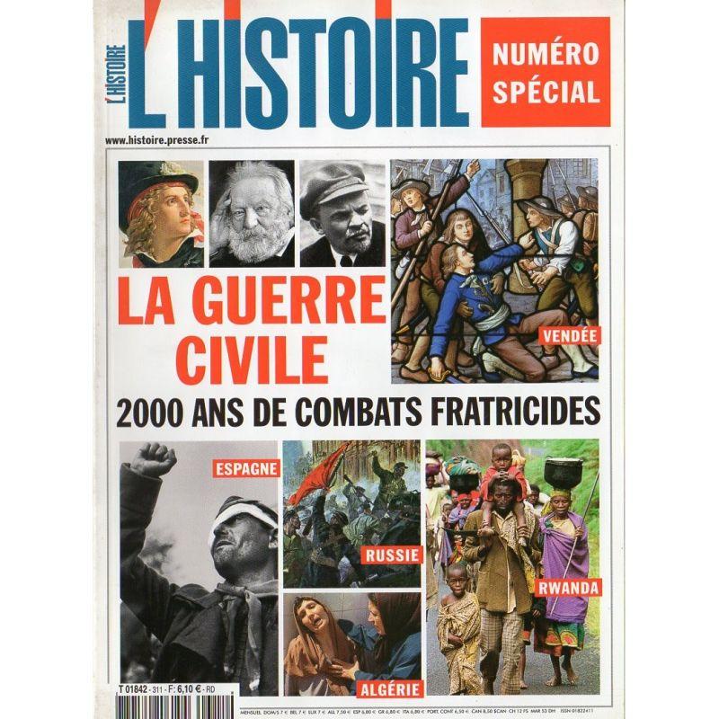 L'Histoire n° 311 - La Guerre Civile, 2000 ans de combats fratricides