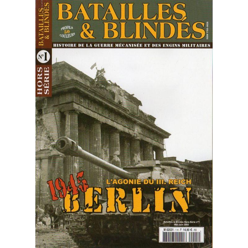 Batailles & Blindés HS n° 1 - 1945, La Bataille de BERLIN - L'agonie du III. Reich