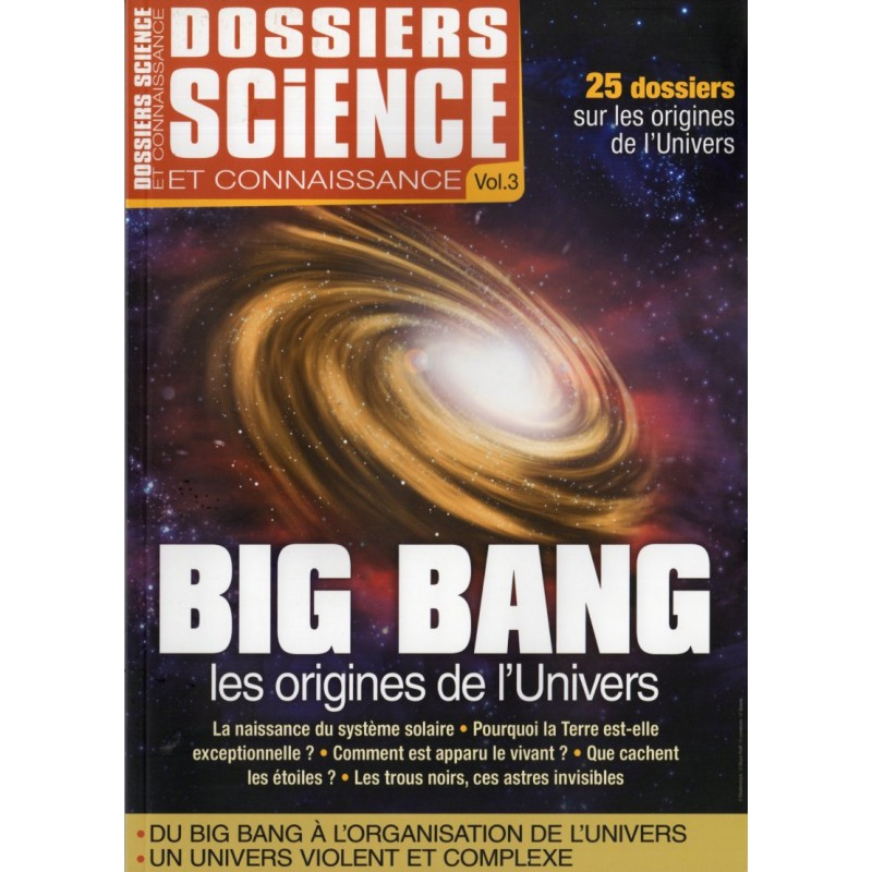 Dossier Science et Connaissance Vol. 3 - BIG BANG, les origines de l'Univers
