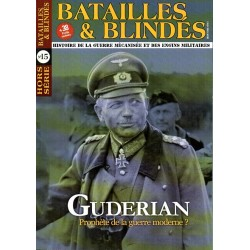 Batailles & Blindés HS n° 15 - GUDERIAN, le prophète de la guerre moderne ?
