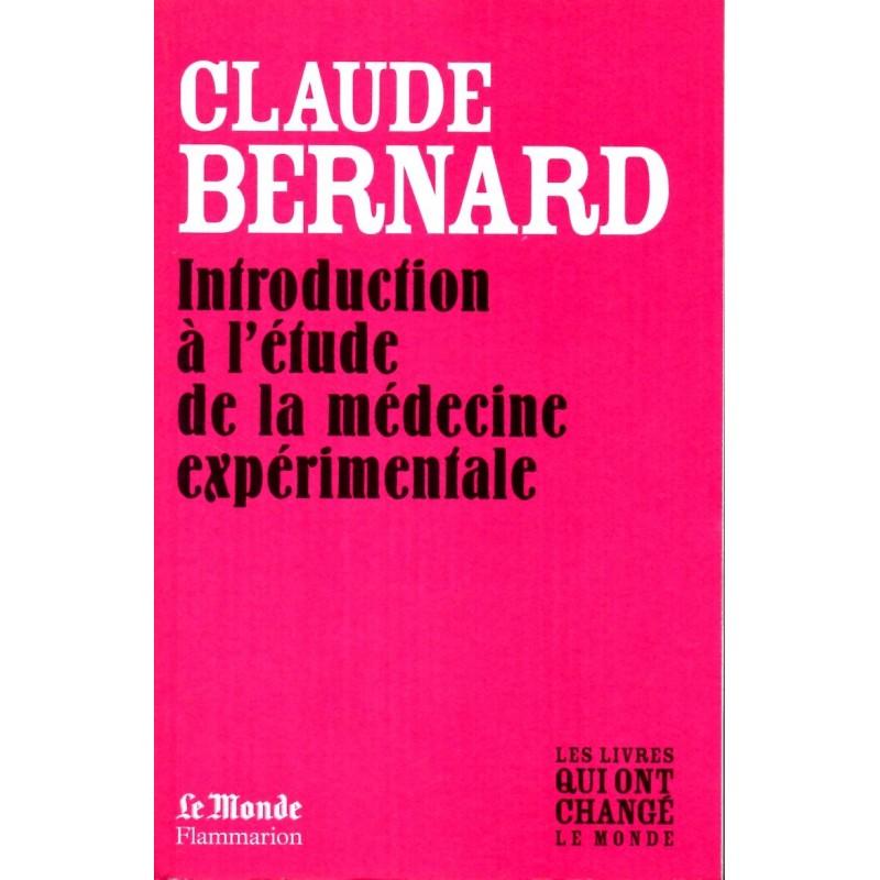 Introduction à l'étude de la médecine expérimentale - Claude Bernard - (Les livres qui ont changé le Monde)