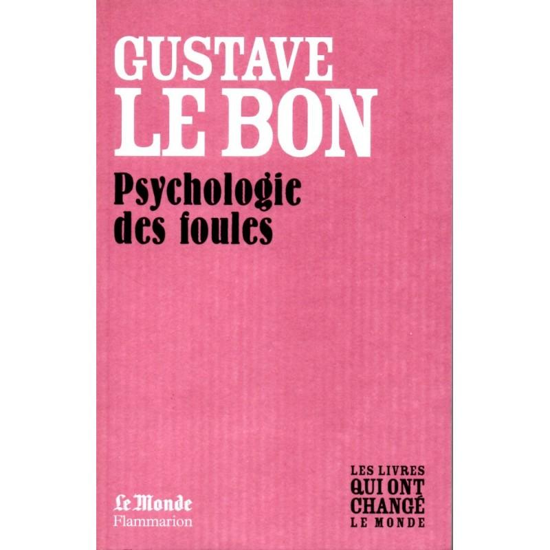 Psychologie des foules - Gustave Le Bon (Les livres qui ont changé le Monde)