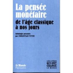 La Pensée monétaire de l'âge classique à nos jours - Anthologie (Les livres qui ont changé le Monde)