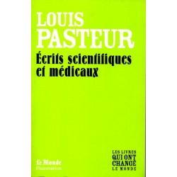 Ecrits scientifiques et médicaux - Louis Pasteur (Les livres qui ont changé le Monde)